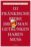 111 Fränkische Biere, die man getrunken haben muss (eBook, ePUB)