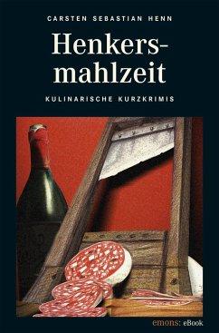 Henkersmahlzeit (eBook, ePUB) - Henn, Carsten Sebastian