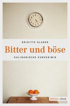 Bitter und böse (eBook, ePUB) - Glaser, Brigitte