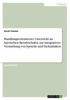 Handlungsorientierter Unterricht an bayrischen Berufsschulen zur integrativen Vermittlung von Sprache und Fachinhalten