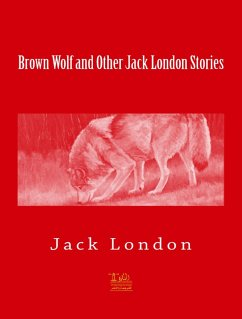 Brown Wolf and Other Jack London Stories (eBook, ePUB)