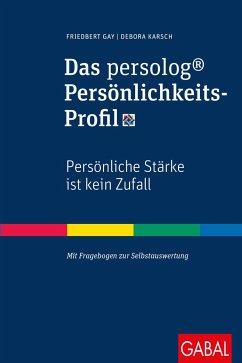 Das persolog® Persönlichkeits-Profil - Gay, Friedbert; Karsch, Debora