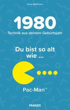 Du bist so alt wie ... Technik aus deinem Geburtsjahr 1980 - Bothmann, Oliver
