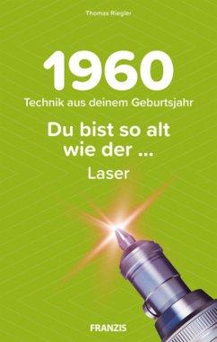 Du bist so alt wie ... Technik aus deinem Geburtsjahr 1960 - Riegler, Thomas