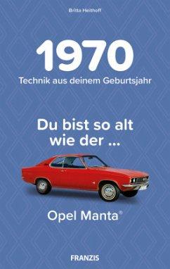 Du bist so alt wie ... Technik aus deinem Geburtsjahr 1970 - Heithoff, Britta