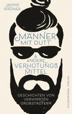 Männer mit Dutt und andere Verhütungsmittel - Wagner, Janine