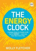 The Energy Clock: 3 Simple Steps to Create a Life Full of Energy - And Live Your Best Every Day