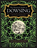 The Practical Guide to Dowsing: How to Harness the Earth's Energies for Health and Healing, with 150 Step-By-Step Photographs