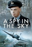 A Spy in the Sky: A Photographic Reconnaissance Spitfire Pilot in WWII