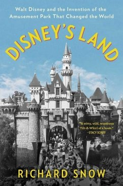 Disney's Land: Walt Disney and the Invention of the Amusement Park That Changed the World - Snow, Richard