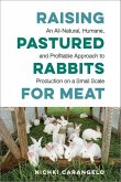 Raising Pastured Rabbits for Meat: An All-Natural, Humane, and Profitable Approach to Production on a Small Scale