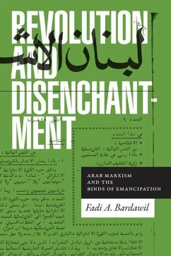 Revolution and Disenchantment: Arab Marxism and the Binds of Emancipation - Bardawil, Fadi A.