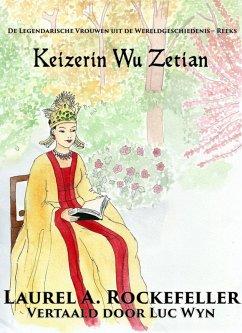 Keizerin Wu Zetian (De Legendarische Vrouwen uit de Wereldgeschiedenis) (eBook, ePUB)