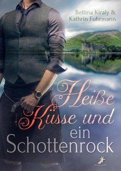 Heiße Küsse & ein Schottenrock (eBook, ePUB) - Kiraly, Bettina; Fuhrmann, Kathrin