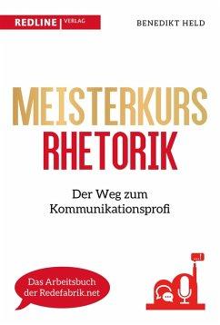 Meisterkurs Rhetorik (eBook, ePUB) - Held, Benedikt