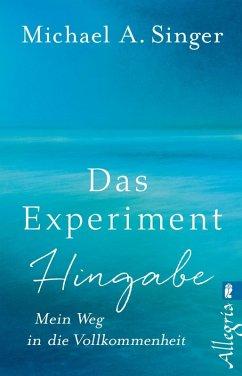 Das Experiment Hingabe (eBook, ePUB) - Singer, Michael A.