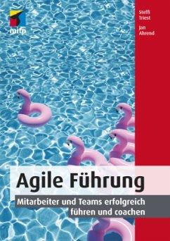 Agile Führung - Triest, Steffi; Ahrend, Jan
