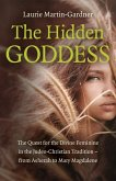 Hidden Goddess, The - The Quest for the Divine Feminine in the Judeo-Christian Tradition - from Asherah to Mary Magdalene