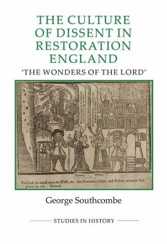The Culture of Dissent in Restoration England: The Wonders of the Lord - Southcombe, George