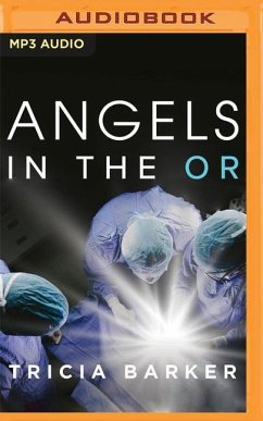 Angels in the or: What Dying Taught Me about Healing, Survival, and Transformation - Barker, Tricia