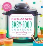 Multi-Cooker Baby Food Cookbook: 100 Easy Recipes for Your Slow Cooker, Pressure Cooker or Multi-cooker