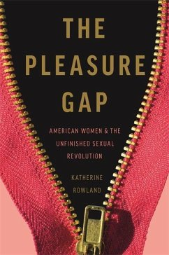 The Pleasure Gap: American Women and the Unfinished Sexual Revolution - Rowland, Katherine