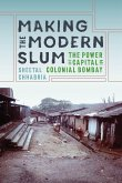 Making the Modern Slum: The Power of Capital in Colonial Bombay