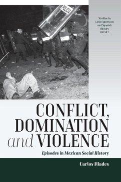 Conflict, Domination, and Violence - Illades, Carlos