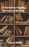 A Florentine Tragedy/ For Love of the King