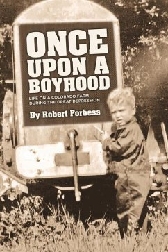 Once Upon a Boyhood Life on a Colorado Farm During the Great Depression - Forbess, Robert