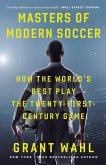 Masters of Modern Soccer: How the World's Best Play the Twenty-First-Century Game
