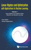 Linear Algebra and Optimization with Applications to Machine Learning - Volume I: Linear Algebra for Computer Vision, Robotics, and Machine Learning