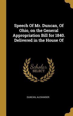 Speech Of Mr. Duncan, Of Ohio, on the General Appropriation Bill for 1840. Delivered in the House Of