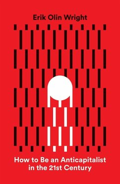 How to Be an Anticapitalist in the Twenty-First Century - Wright, Erik O.