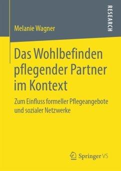 Das Wohlbefinden pflegender Partner im Kontext - Wagner, Melanie