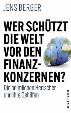 Wer schützt die Welt vor den Finanzkonzernen? (eBook, ePUB) - Berger, Jens
