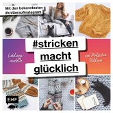 #strickenmachtglücklich – Lieblingsmodelle von Mütze bis Pullover (fixed-layout eBook, ePUB)