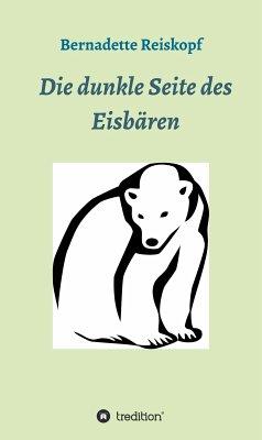 Die dunkle Seite des Eisbären (eBook, ePUB) - Reiskopf, Bernadette