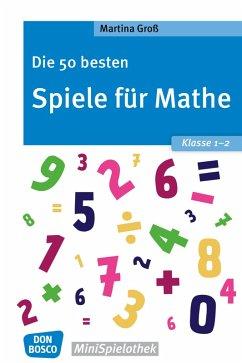 Die 50 besten Spiele für Mathe. Klasse 1-2 - eBook (eBook, ePUB) - Groß, Martina