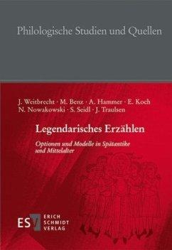 Legendarisches Erzählen - Weitbrecht, Julia; Benz, Maximilian; Hammer, Andreas; Koch, Elke; Nowakowski, Nina; Traulsen, Johannes; Seidl, Stephanie
