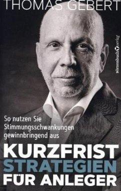 Kurzfriststrategien für Anleger - Gebert, Thomas