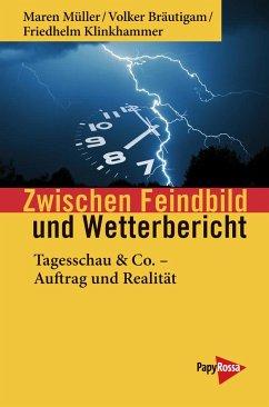 Zwischen Feindbild und Wetterbericht - Müller, Maren; Bräutigam, Volker; Klinkhammer, Friedhelm
