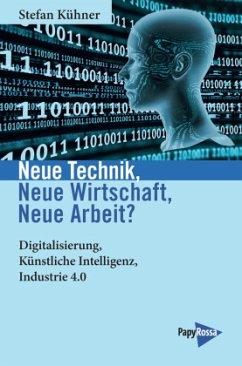 Neue Technik - Neue Wirtschaft - Neue Arbeit - Kühner, Stefan