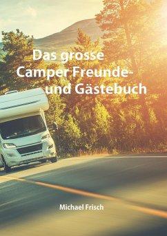 Das grosse Camper Freunde- und Gästebuch