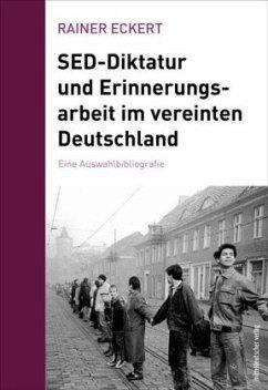 SED-Diktatur und Erinnerungsarbeit im vereinten Deutschland - Eckert, Rainer