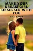 How to Make Your Dream Girl Obsessed with You (eBook, ePUB)