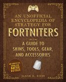 An Unofficial Encyclopedia of Strategy for Fortniters: A Guide to Skins, Tools, Gear, and Accessories (eBook, ePUB)