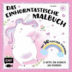 Das einhorntastische Malbuch: Ausmalbuch Einhorn mit 50 Glitzer-Stickern (Mängelexemplar)