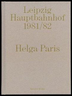 Helga Paris. Leipzig Hauptbahnhof 1981/82