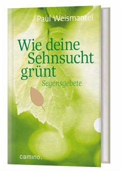 Wie deine Sehnsucht grünt - Weismantel, Paul